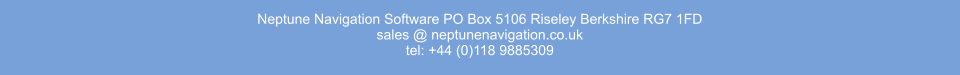 Neptune Navigation Software PO Box 5106 Riseley Berkshire RG7 1FD sales @ neptunenavigation.co.uk tel: +44 (0)118 9885309