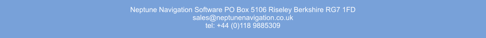 Neptune Navigation Software PO Box 5106 Riseley Berkshire RG7 1FD sales@neptunenavigation.co.uk tel: +44 (0)118 9885309